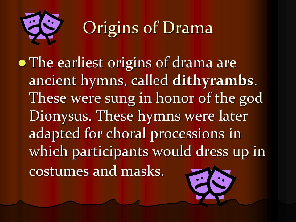 Origins of Drama Greek drama reflected the flaws and values of Greek society.