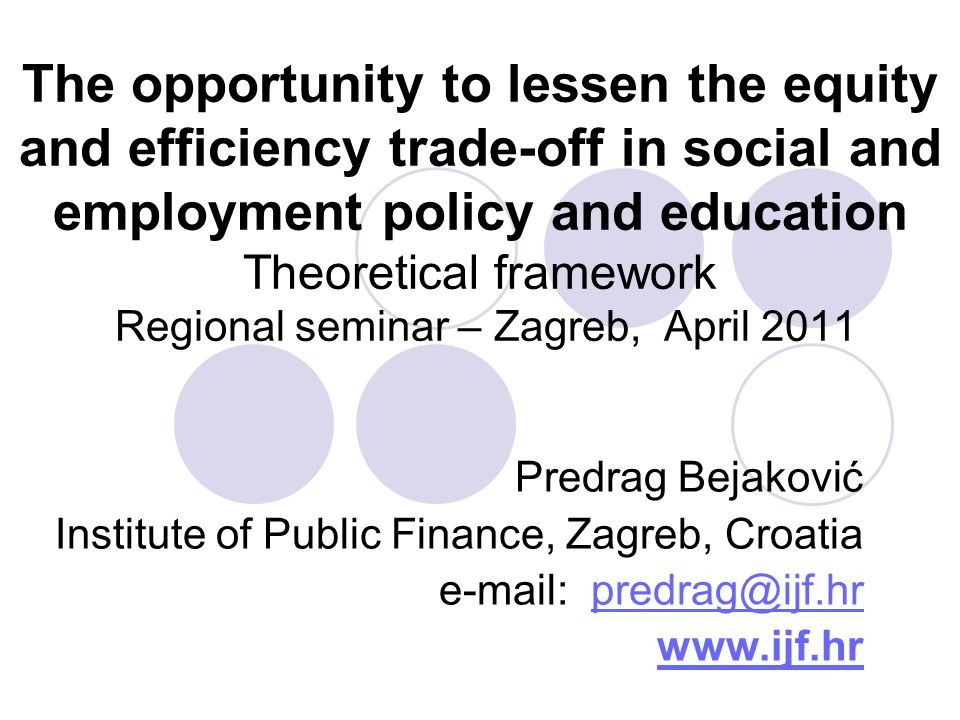 The opportunity to lessen the equity and efficiency trade-off in social and employment policy and education Theoretical framework Regional seminar – Z