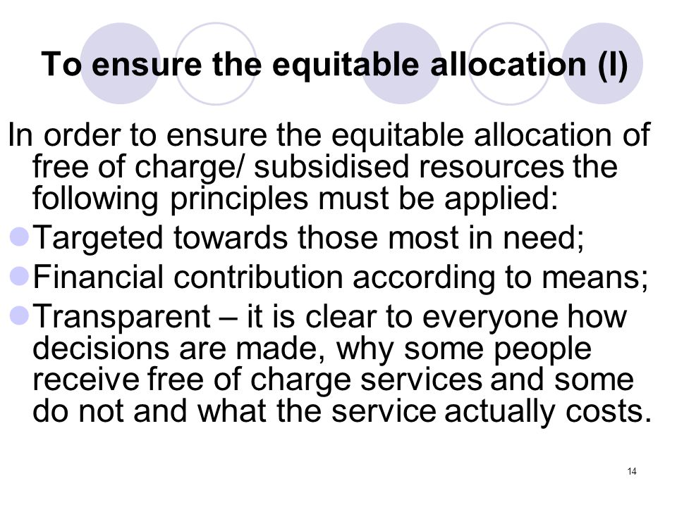 14 To ensure the equitable allocation (I) In order to ensure the equitable allocation of free of charge/ subsidised resources the following principles