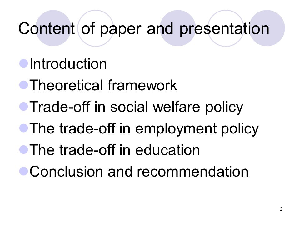 2 Content of paper and presentation Introduction Theoretical framework Trade-off in social welfare policy The trade-off in employment policy The trade-off in education Conclusion and recommendation