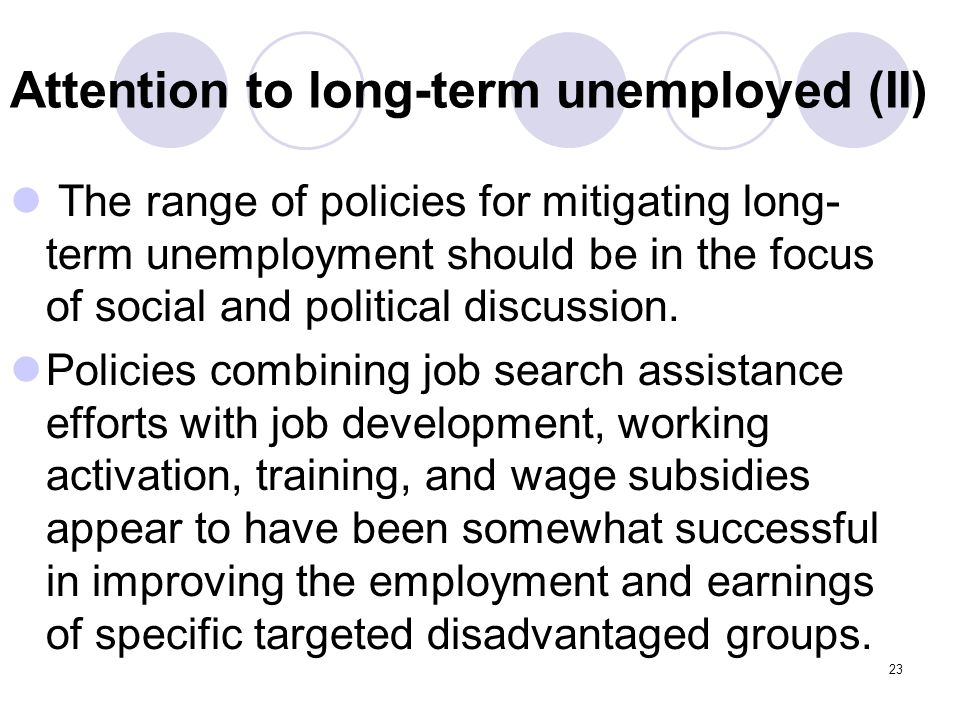 23 Attention to long-term unemployed (II) The range of policies for mitigating long- term unemployment should be in the focus of social and political