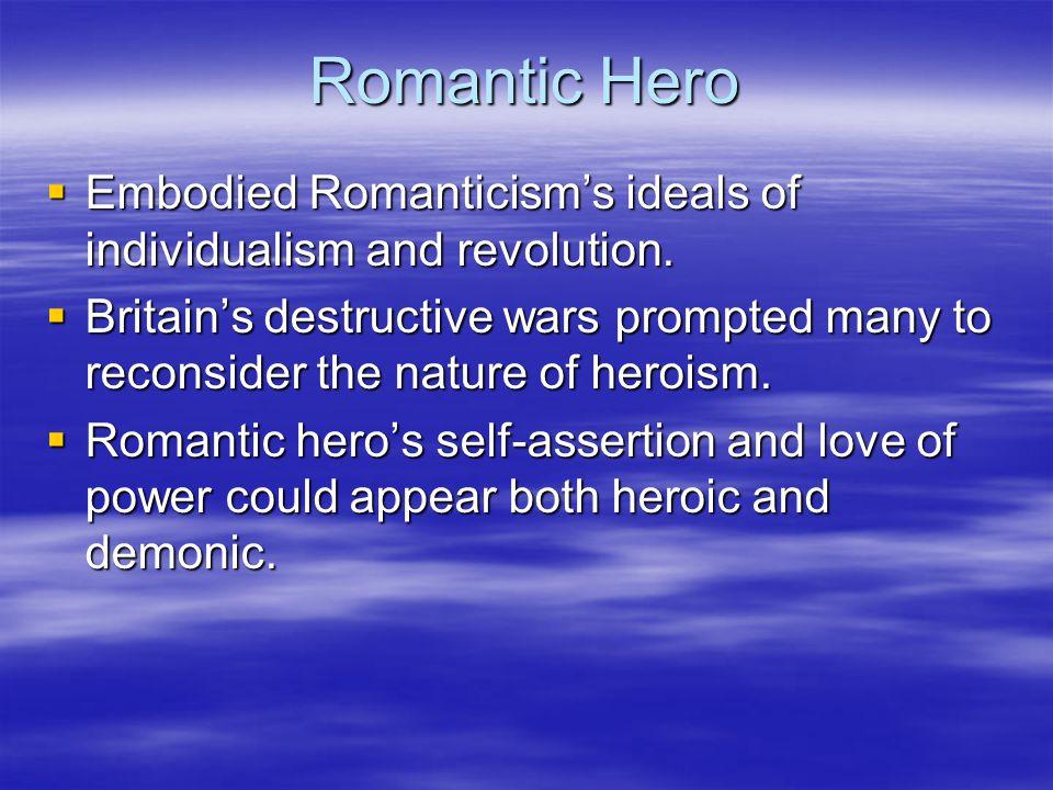 Romantic Hero  Embodied Romanticism's ideals of individualism and revolution.