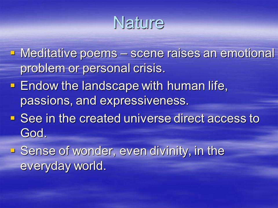 Nature  Meditative poems – scene raises an emotional problem or personal crisis.