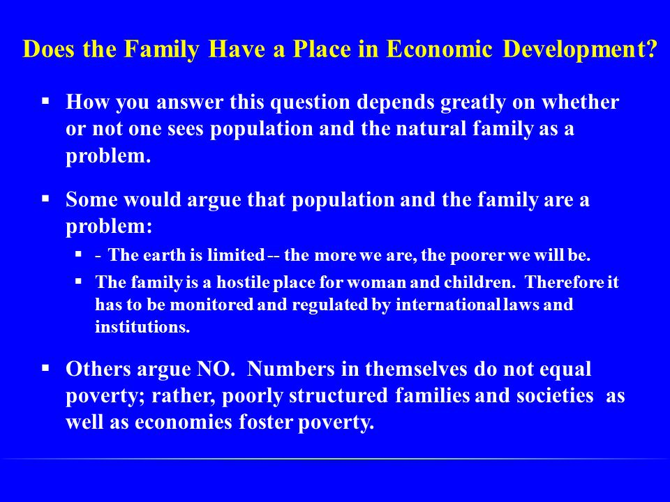 Does the Family Have a Place in Economic Development?  How you answer this question depends greatly on whether or not one sees population and the nat