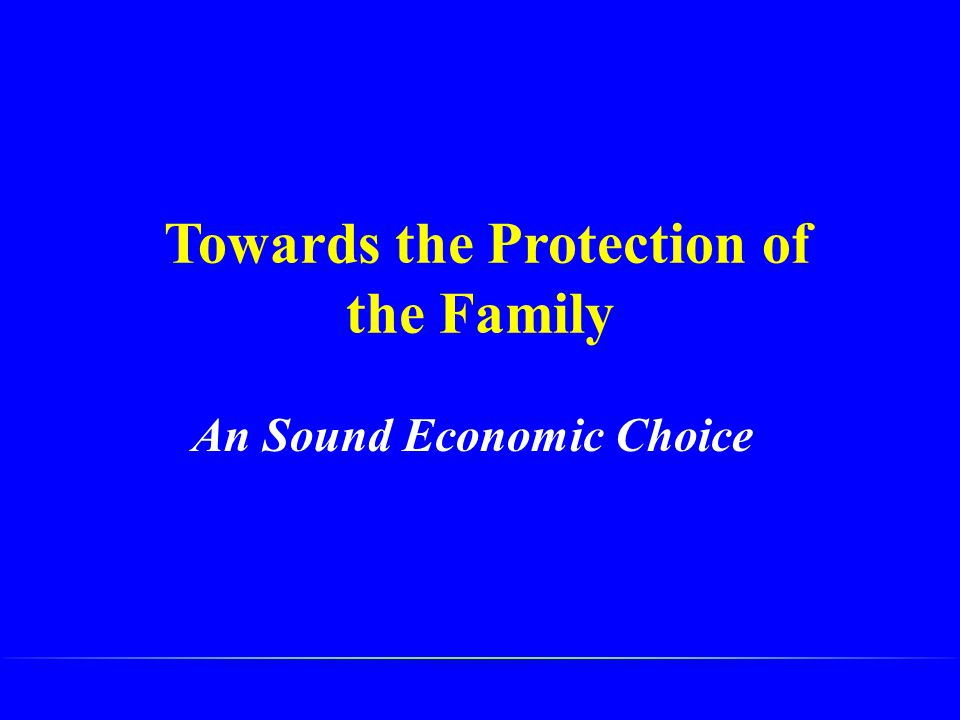 Towards the Protection of the Family An Sound Economic Choice