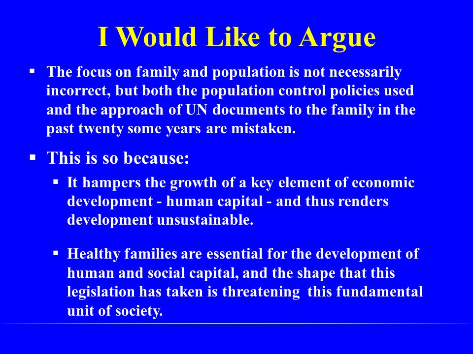 I Would Like to Argue  The focus on family and population is not necessarily incorrect, but both the population control policies used and the approac