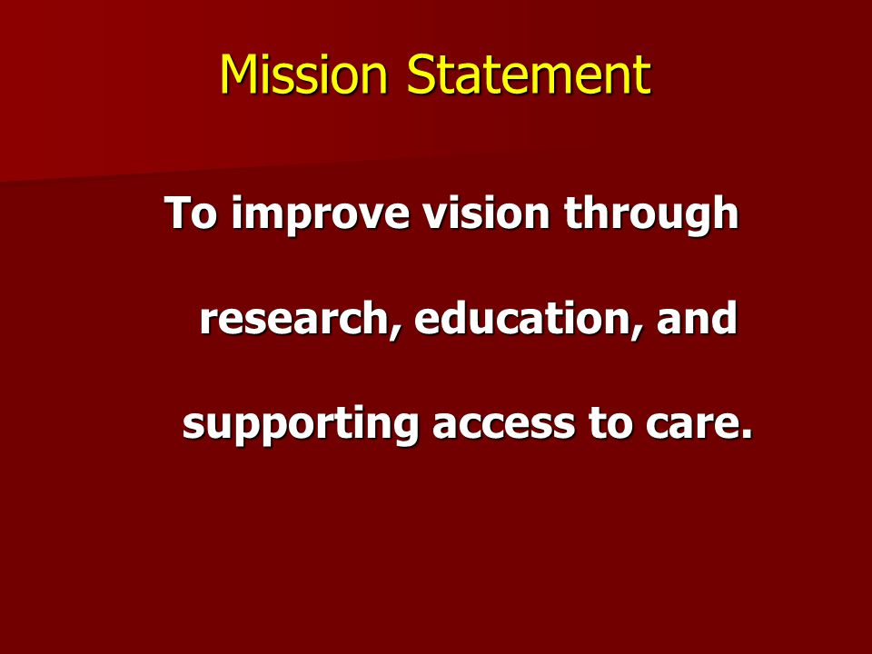 Mission Statement To improve vision through research, education, and supporting access to care.