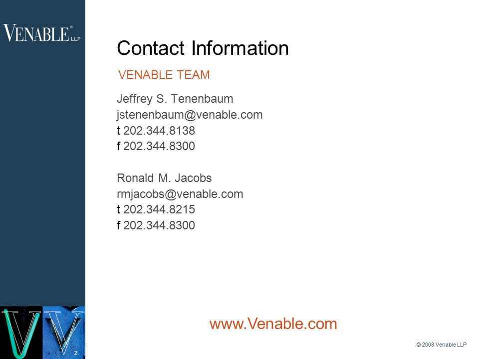 2 © 2008 Venable LLP Contact Information VENABLE TEAM Jeffrey S.