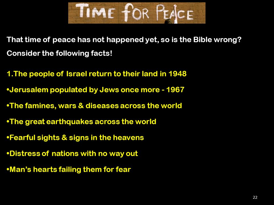 22 That time of peace has not happened yet, so is the Bible wrong.