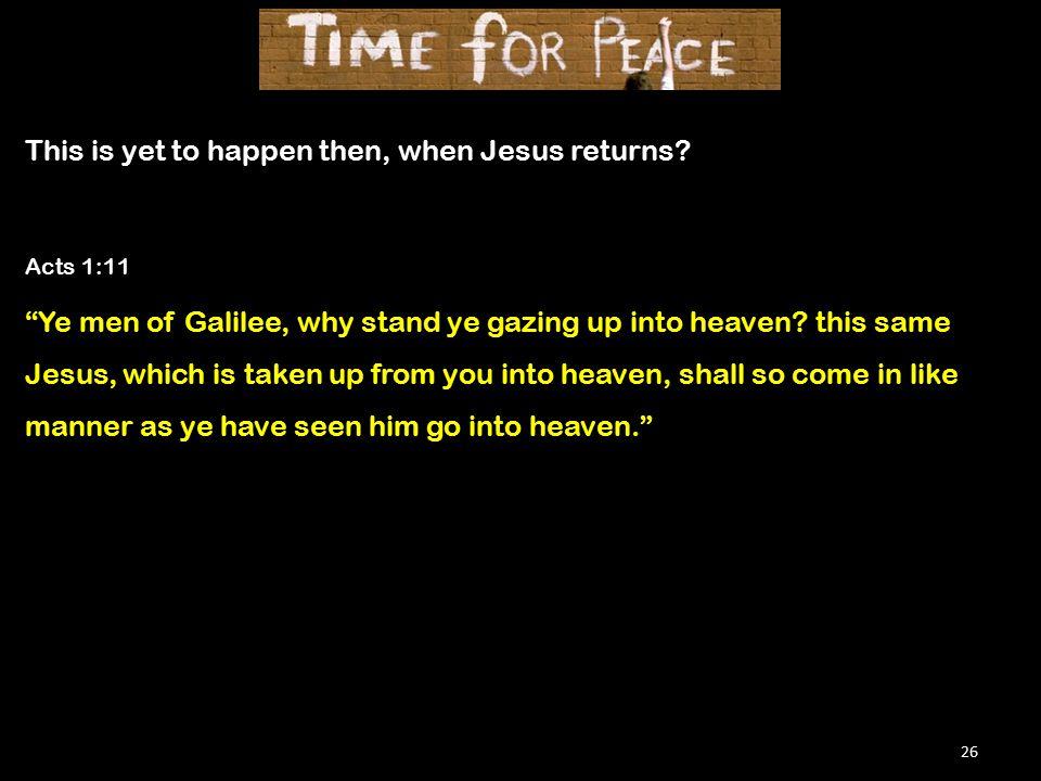 26 This is yet to happen then, when Jesus returns.