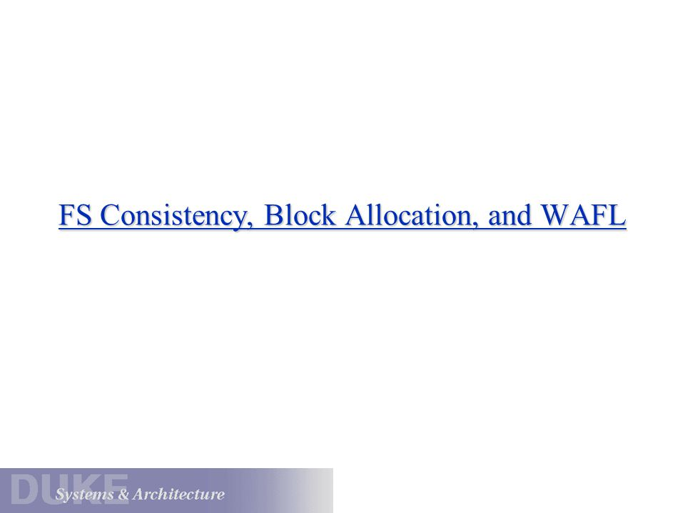 FS Consistency, Block Allocation, and WAFL