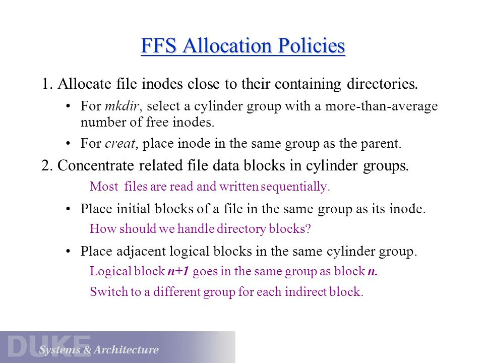 FFS Allocation Policies 1. Allocate file inodes close to their containing directories. For mkdir, select a cylinder group with a more-than-average num