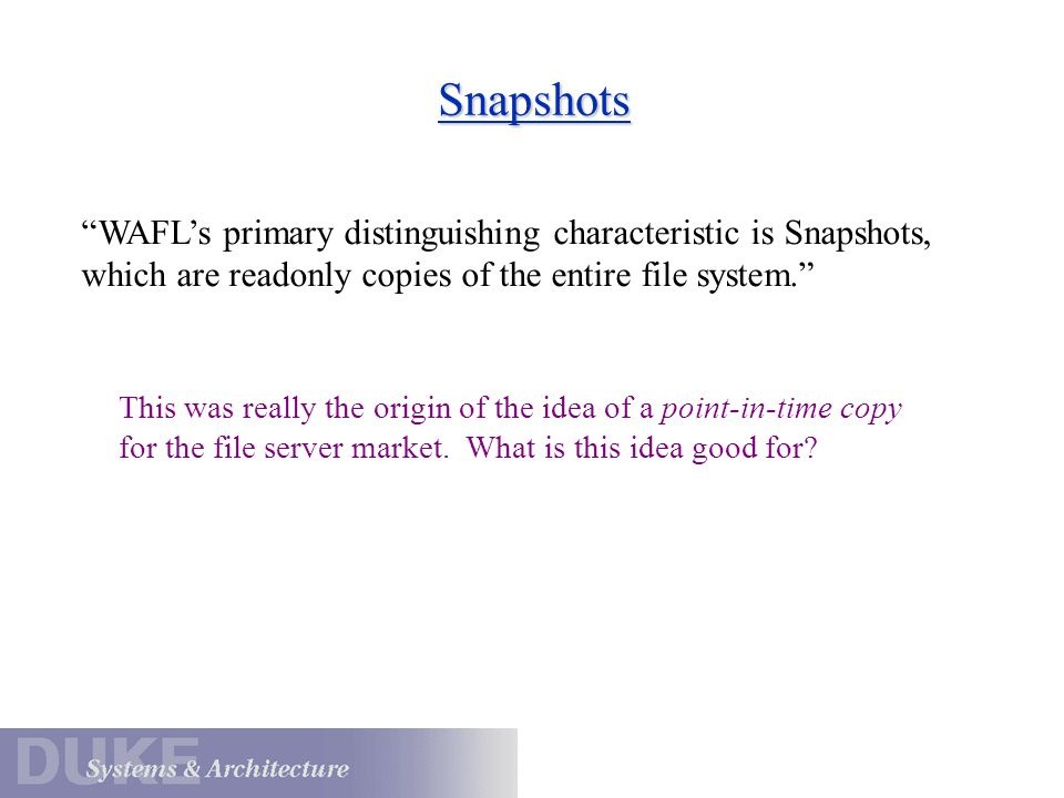 """Snapshots """"WAFL's primary distinguishing characteristic is Snapshots, which are readonly copies of the entire file system."""" This was really the origin"""