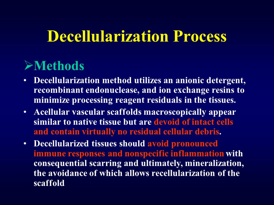 Decellularization Process  Methods Decellularization method utilizes an anionic detergent, recombinant endonuclease, and ion exchange resins to minim