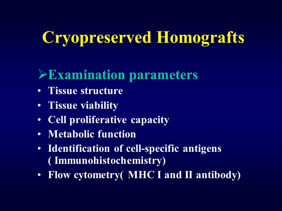 Cryopreserved Homografts  Examination parameters Tissue structure Tissue viability Cell proliferative capacity Metabolic function Identification of c