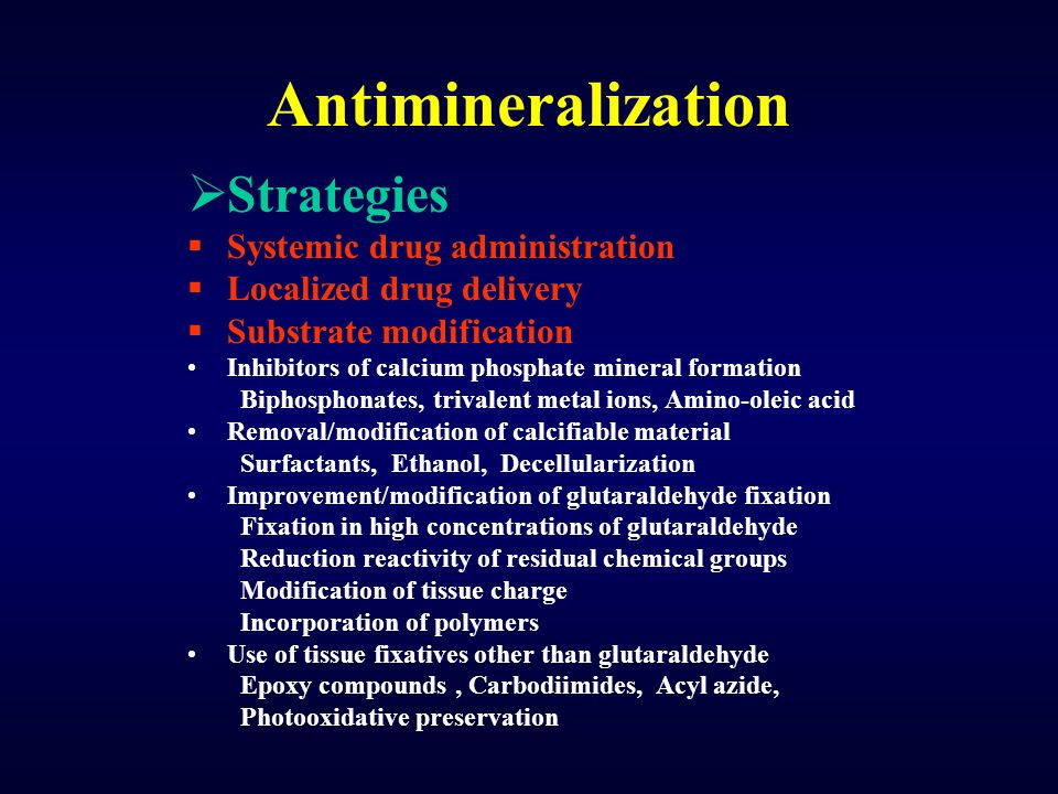 Antimineralization  Strategies  Systemic drug administration  Localized drug delivery  Substrate modification Inhibitors of calcium phosphate mine