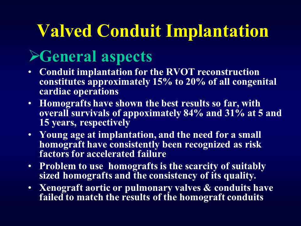 Valved Conduit Implantation  General aspects Conduit implantation for the RVOT reconstruction constitutes approximately 15% to 20% of all congenital