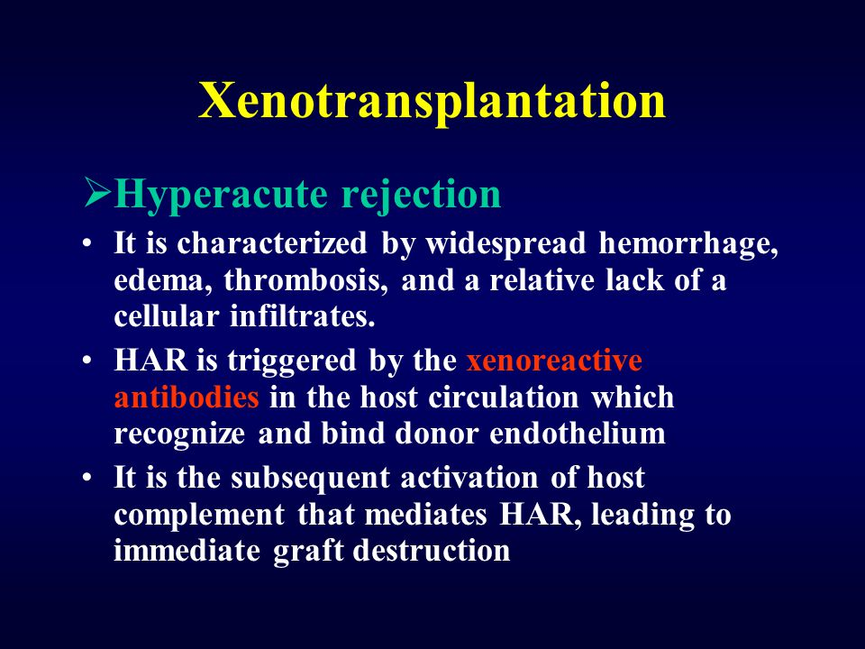 Xenotransplantation  Hyperacute rejection It is characterized by widespread hemorrhage, edema, thrombosis, and a relative lack of a cellular infiltra