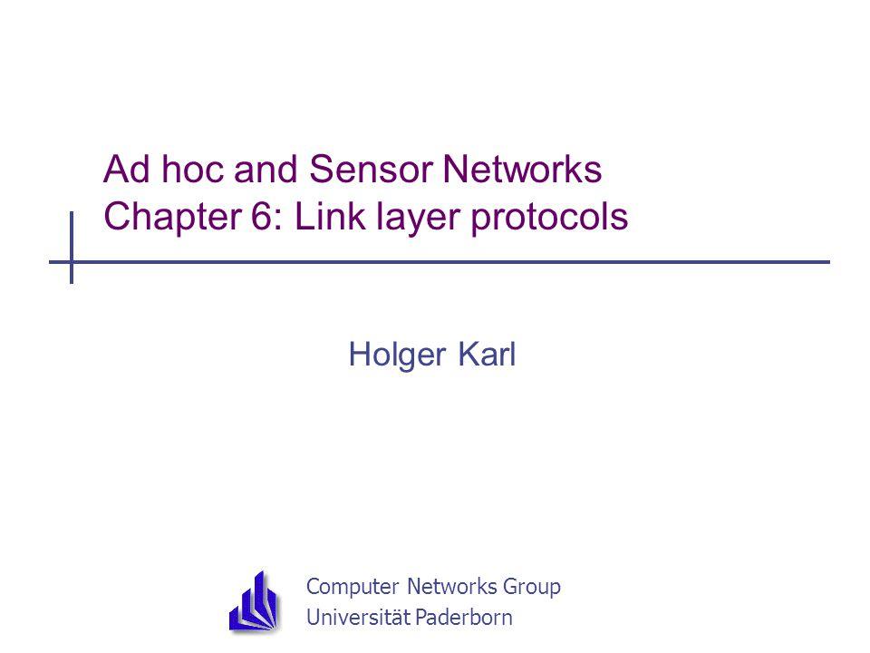 Computer Networks Group Universität Paderborn Ad hoc and Sensor Networks Chapter 6: Link layer protocols Holger Karl