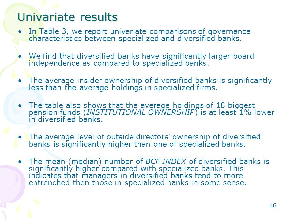 16 Univariate results In Table 3, we report univariate comparisons of governance characteristics between specialized and diversified banks.