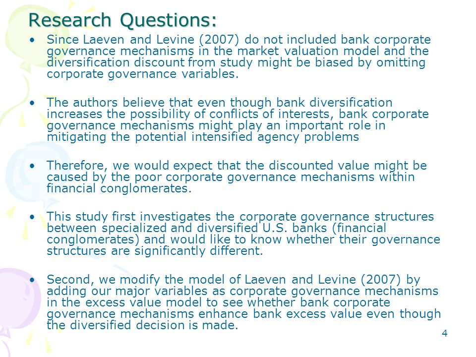 4 Research Questions: Since Laeven and Levine (2007) do not included bank corporate governance mechanisms in the market valuation model and the diversification discount from study might be biased by omitting corporate governance variables.