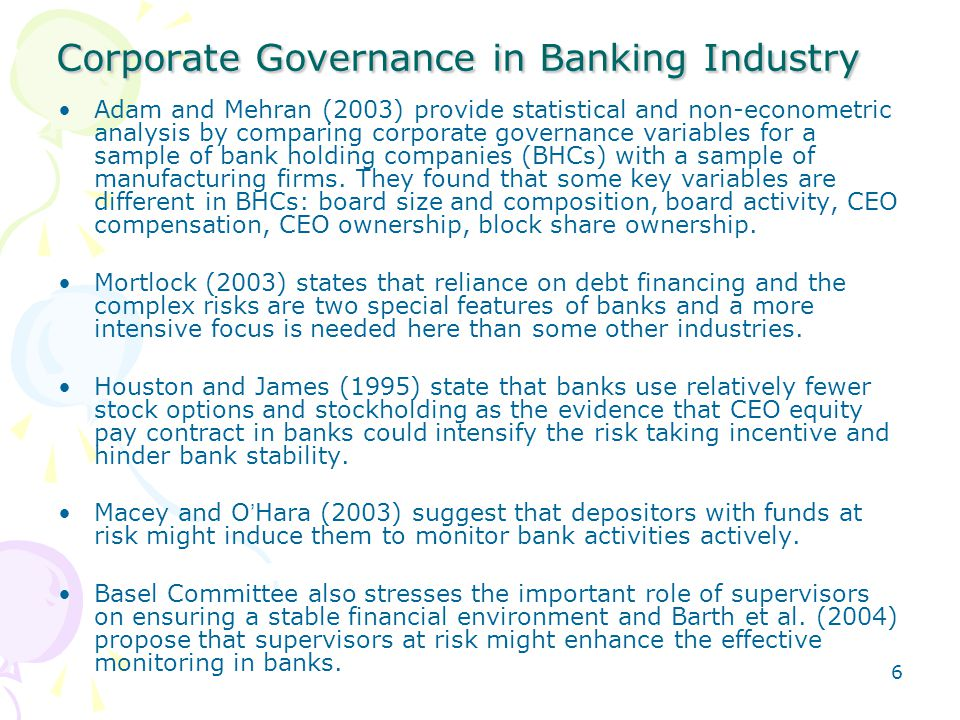6 Corporate Governance in Banking Industry Adam and Mehran (2003) provide statistical and non-econometric analysis by comparing corporate governance variables for a sample of bank holding companies (BHCs) with a sample of manufacturing firms.