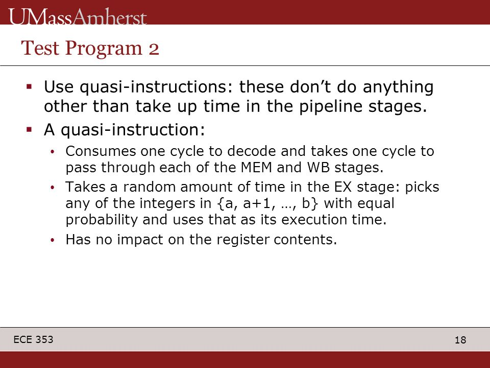 18 ECE 353 Test Program 2  Use quasi-instructions: these don't do anything other than take up time in the pipeline stages.