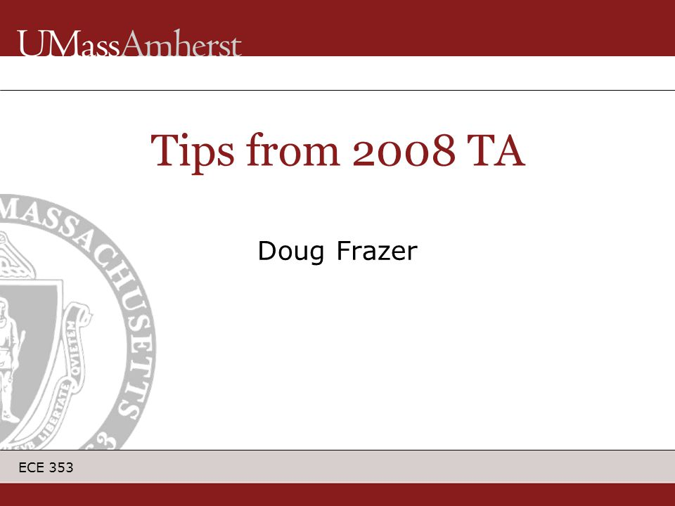 ECE 353 Doug Frazer Tips from 2008 TA