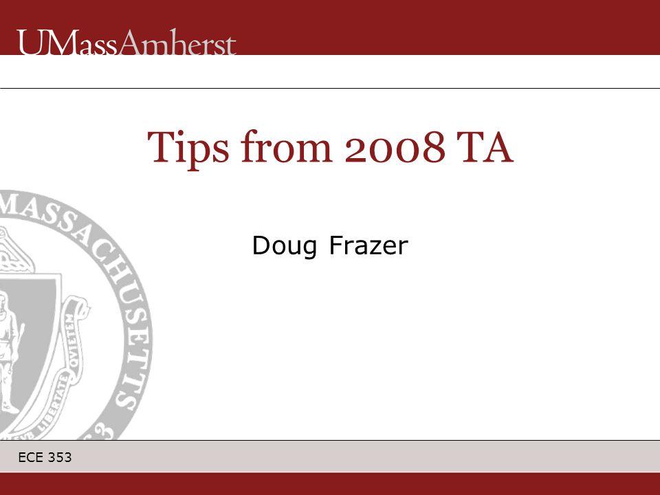 ECE 353 Doug Frazer Tips from 2008 TA