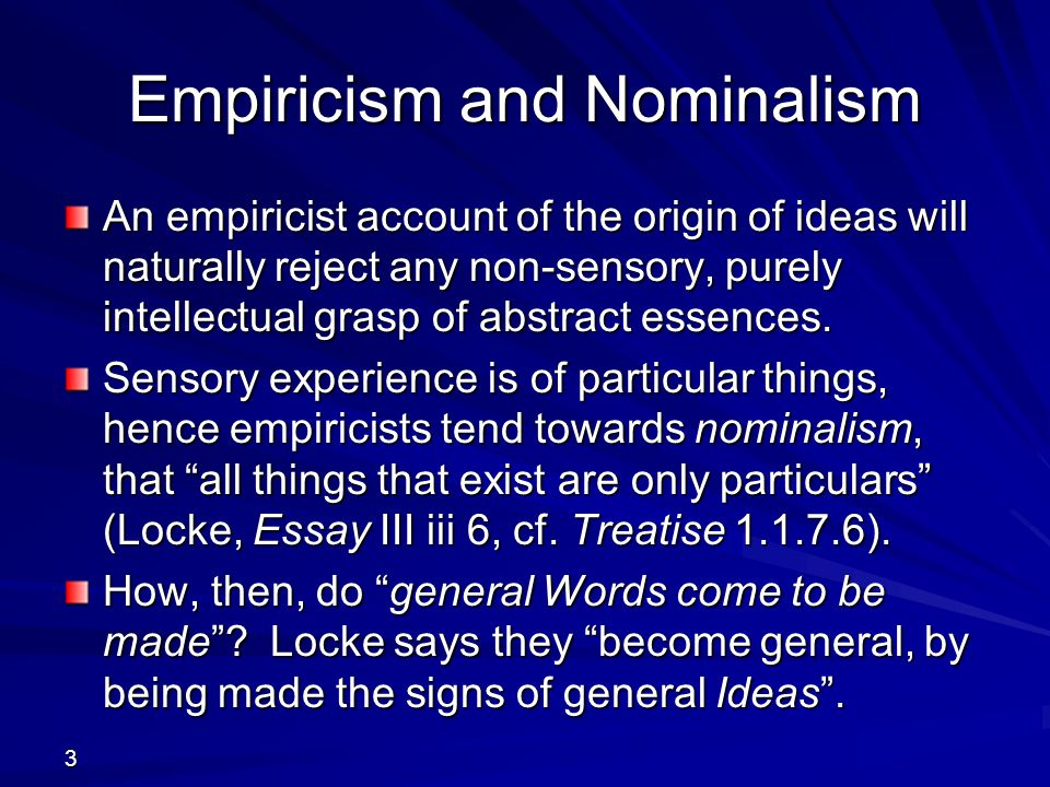 3 Empiricism and Nominalism An empiricist account of the origin of ideas will naturally reject any non-sensory, purely intellectual grasp of abstract essences.