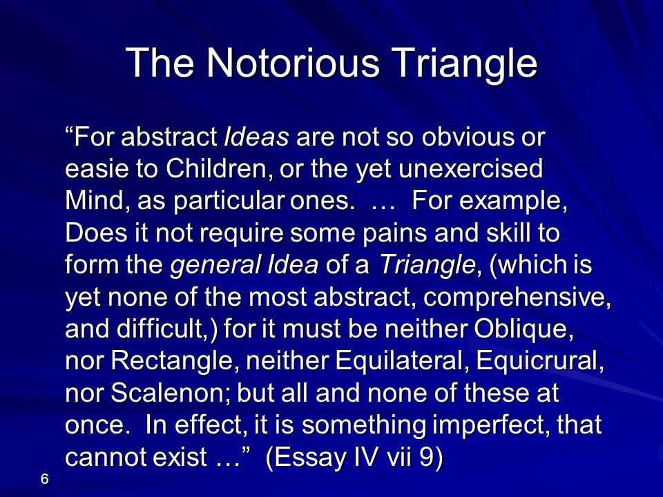6 The Notorious Triangle For abstract Ideas are not so obvious or easie to Children, or the yet unexercised Mind, as particular ones.