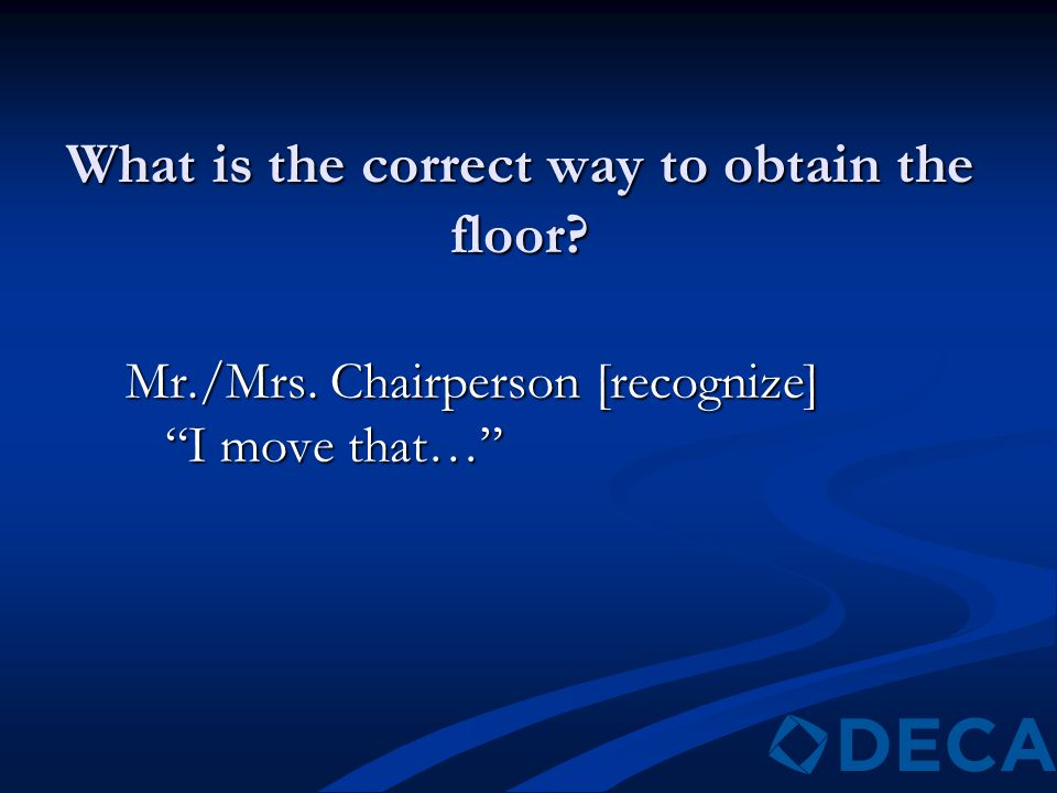 "What is the correct way to obtain the floor? Mr./Mrs. Chairperson [recognize] ""I move that…"""