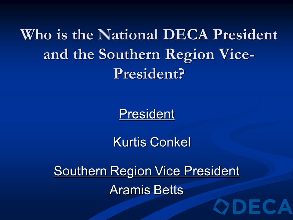 Who is the National DECA President and the Southern Region Vice- President? President Kurtis Conkel Kurtis Conkel Southern Region Vice President Arami