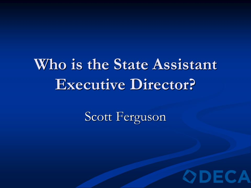 Who is the State Assistant Executive Director? Scott Ferguson