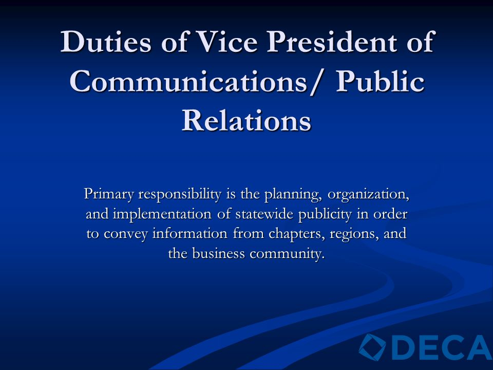 Duties of Vice President of Communications/ Public Relations Primary responsibility is the planning, organization, and implementation of statewide pub