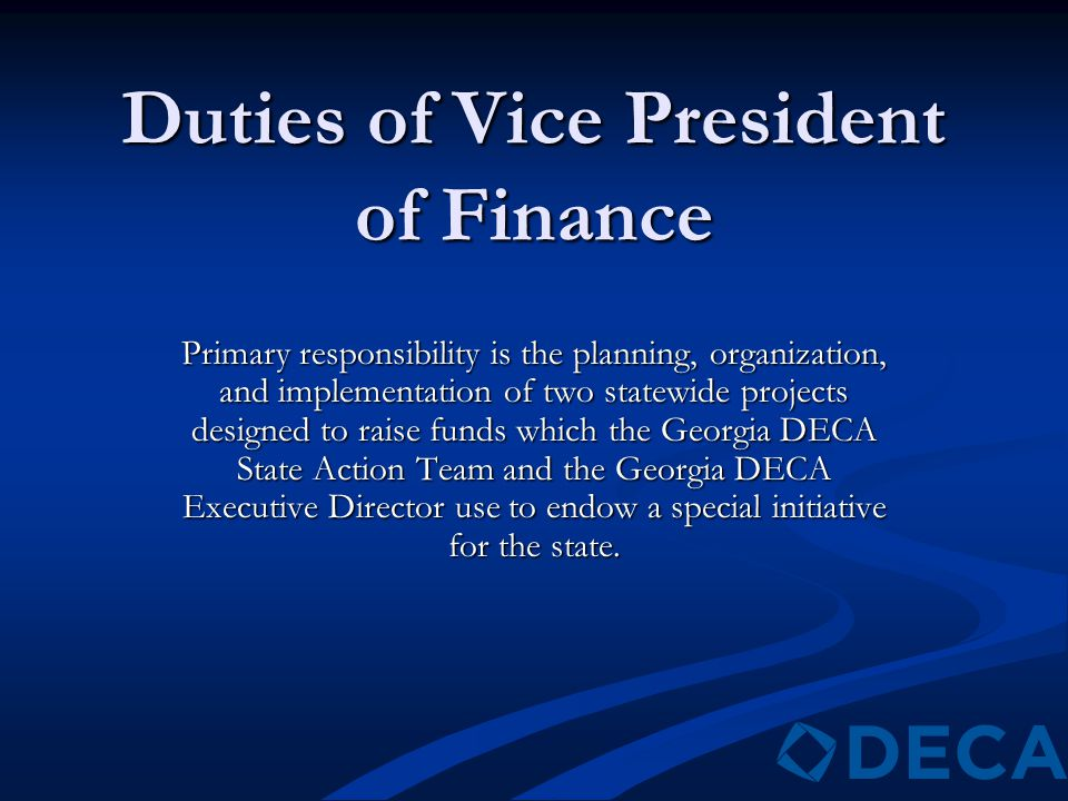 Duties of Vice President of Finance Primary responsibility is the planning, organization, and implementation of two statewide projects designed to rai