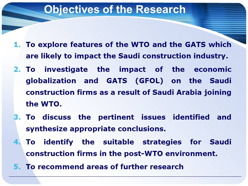Objectives of the Research 1.To explore features of the WTO and the GATS which are likely to impact the Saudi construction industry.