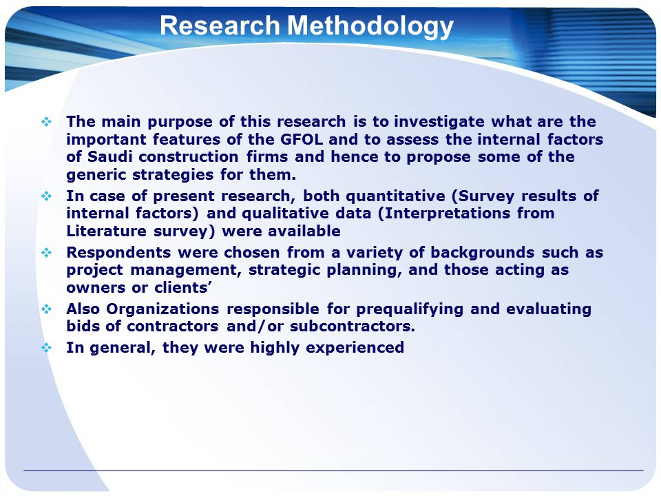 Research Methodology  The main purpose of this research is to investigate what are the important features of the GFOL and to assess the internal factors of Saudi construction firms and hence to propose some of the generic strategies for them.