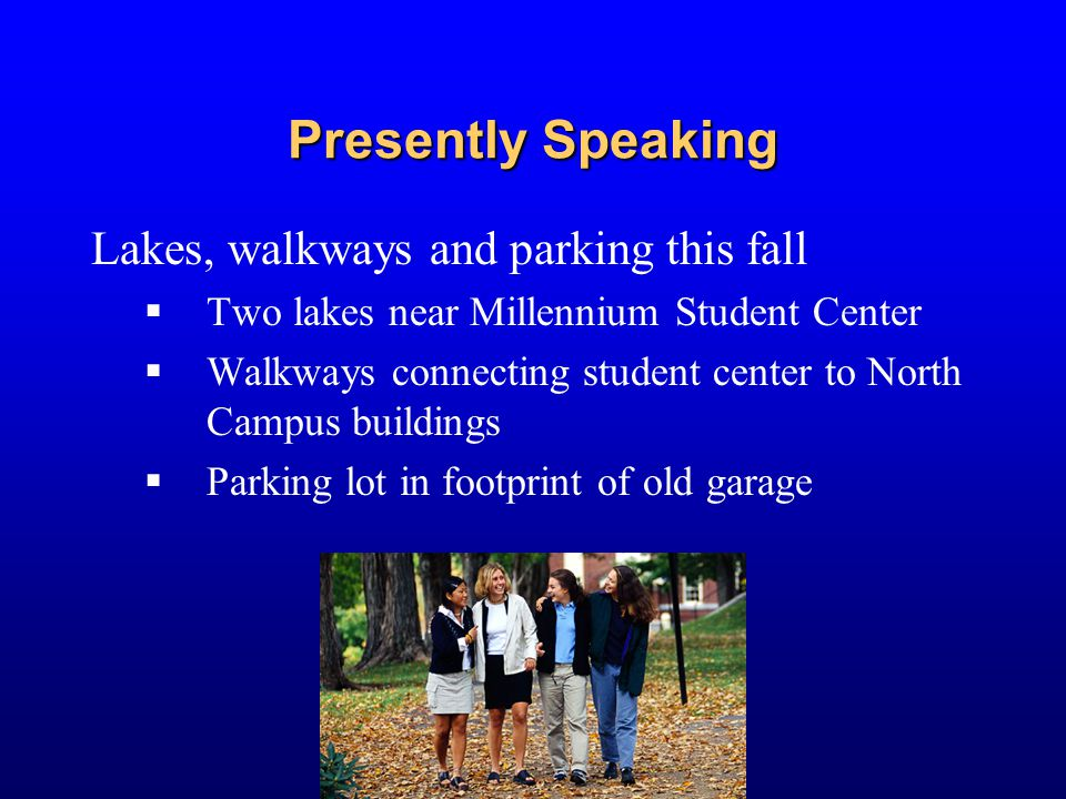 Presently Speaking Lakes, walkways and parking this fall  Two lakes near Millennium Student Center  Walkways connecting student center to North Camp