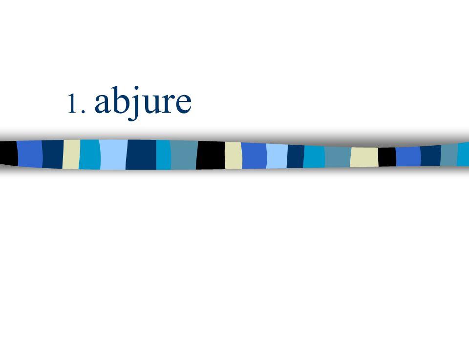 1. abjure