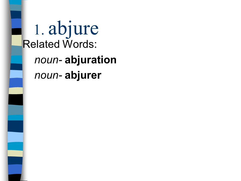 1. abjure Related Words: noun- abjuration noun- abjurer