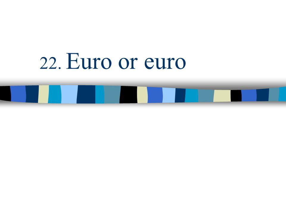 22. Euro or euro