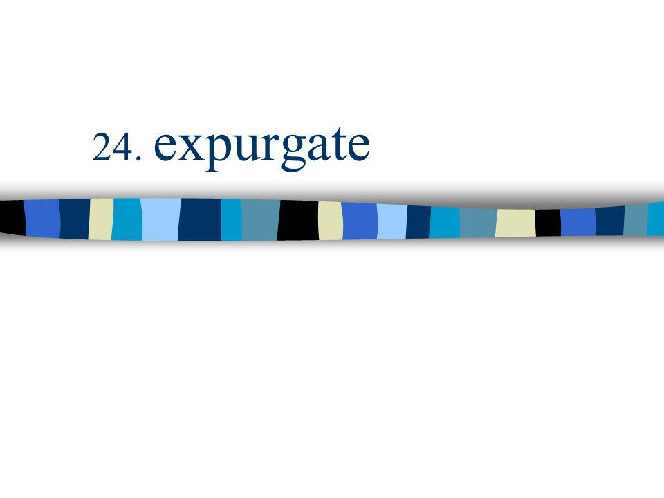 24. expurgate