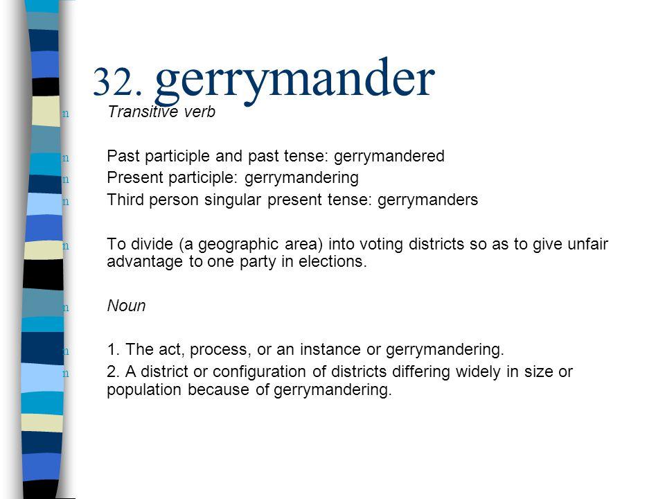 n Transitive verb n Past participle and past tense: gerrymandered n Present participle: gerrymandering n Third person singular present tense: gerryman