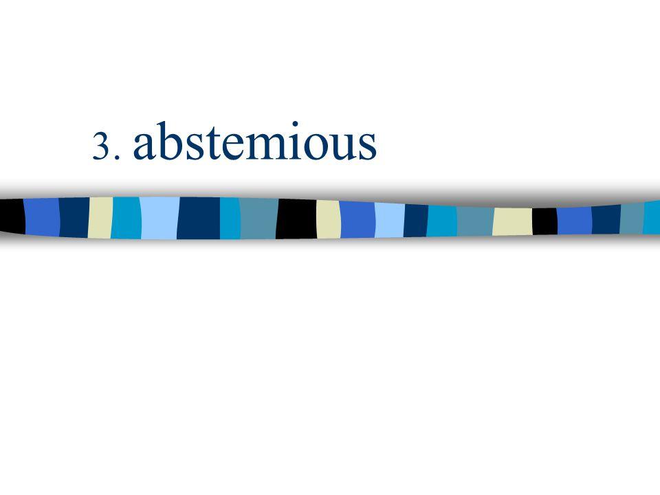 3. abstemious
