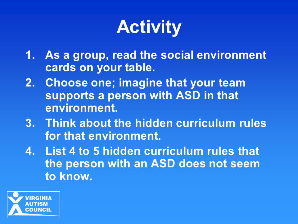 Activity 1.As a group, read the social environment cards on your table. 2.Choose one; imagine that your team supports a person with ASD in that enviro