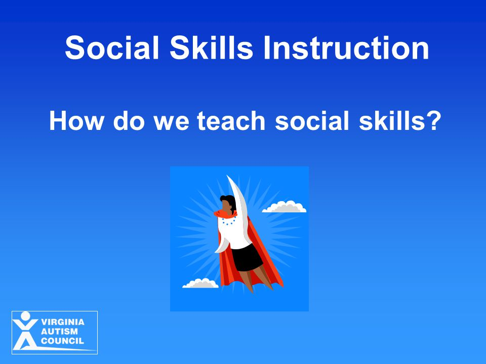 How do we teach social skills? Social Skills Instruction
