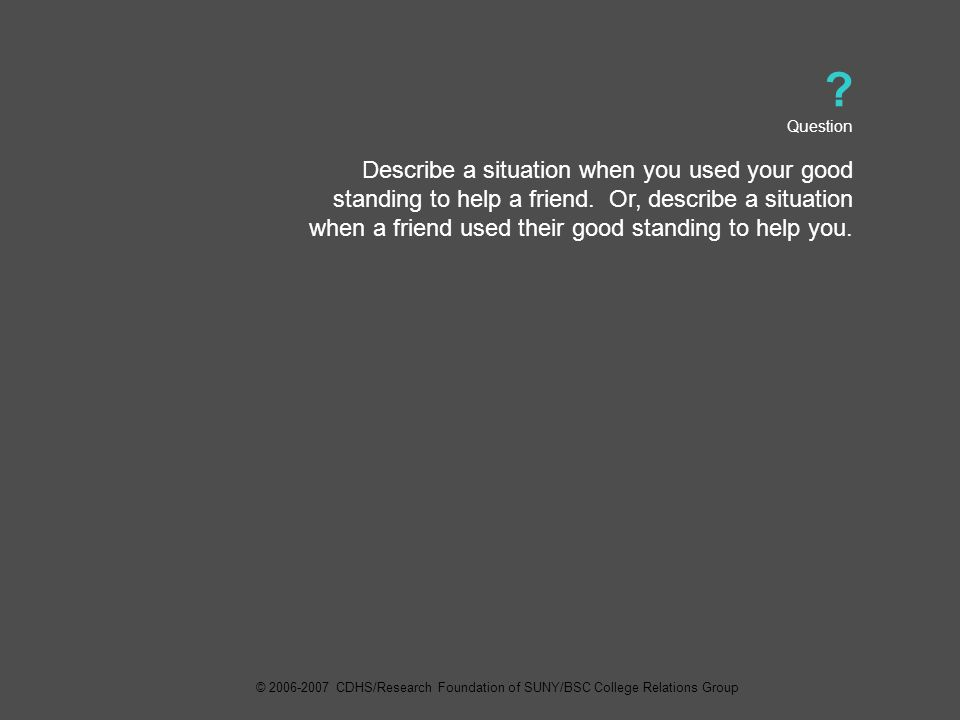 Question Describe a situation when you used your good standing to help a friend.