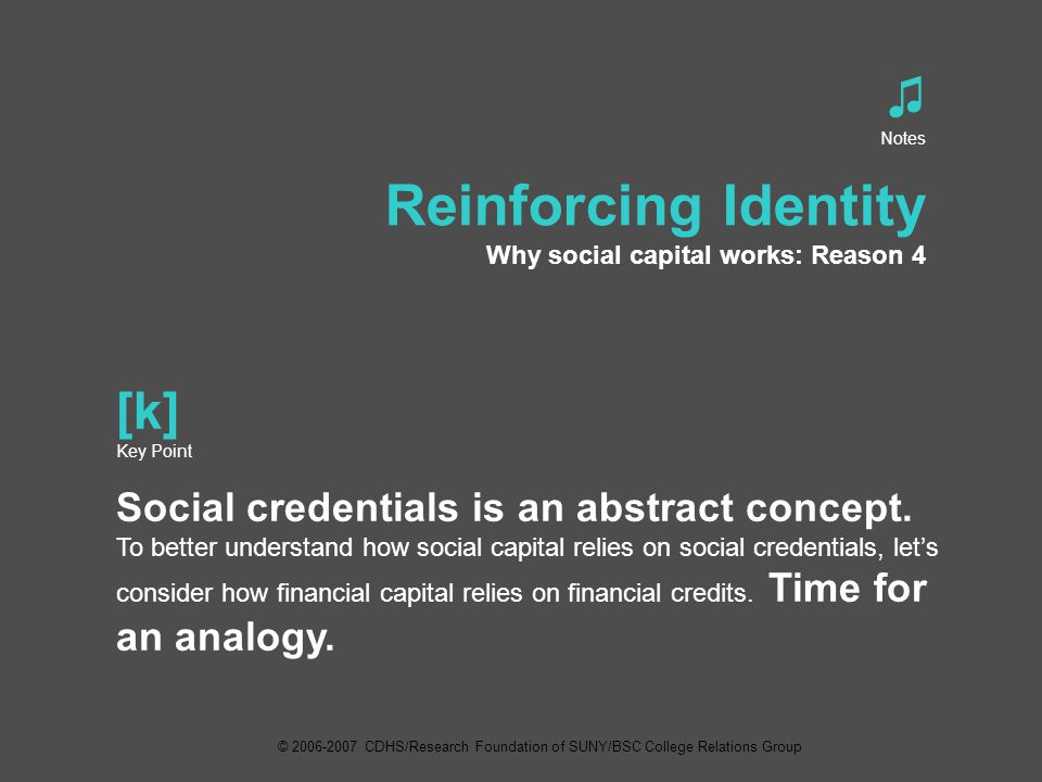 ♫ Notes Reinforcing Identity Why social capital works: Reason 4 [k] Key Point Social credentials is an abstract concept.