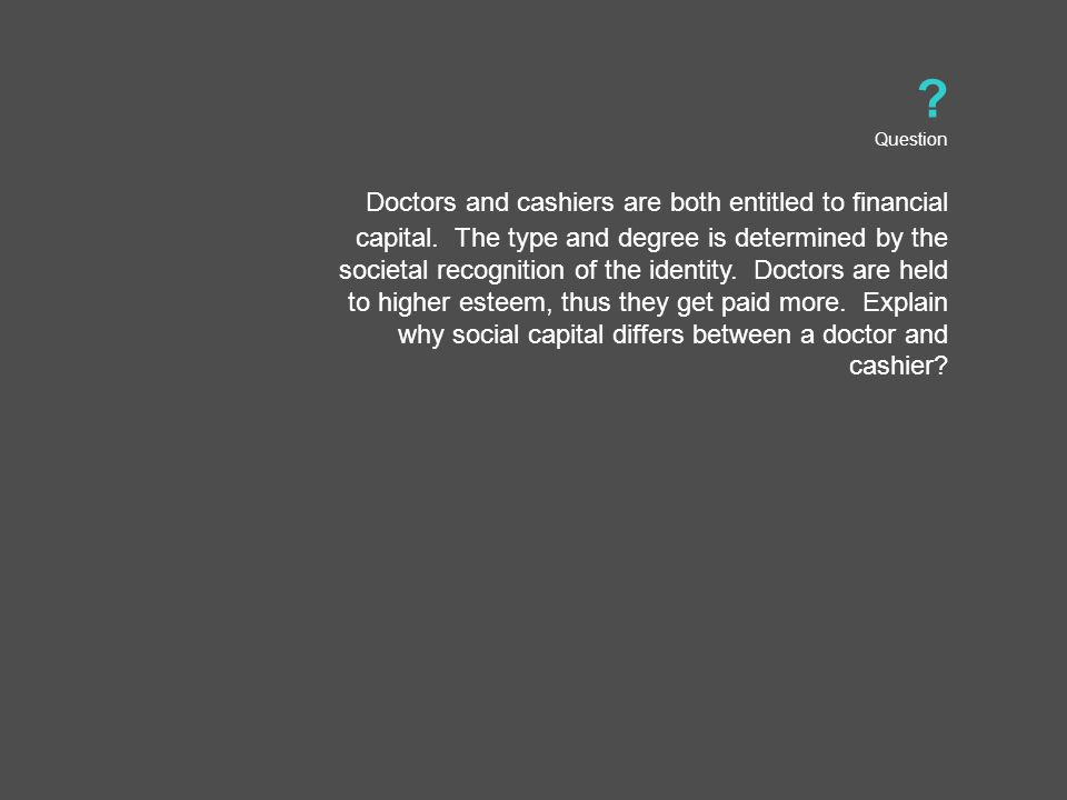 Question Doctors and cashiers are both entitled to financial capital.